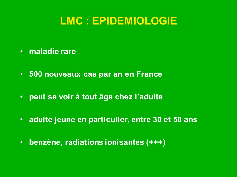 LMC : EPIDEMIOLOGIE maladie rare 500 nouveaux cas par an en France
