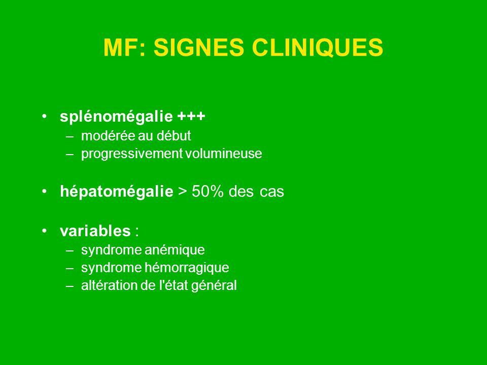 MF: SIGNES CLINIQUES splénomégalie +++ hépatomégalie > 50% des cas