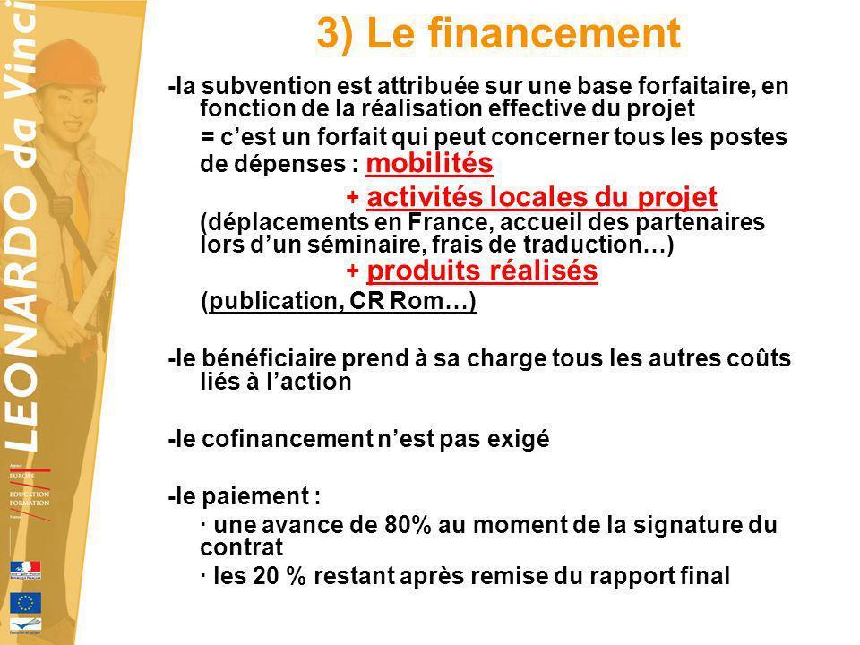 3) Le financement-la subvention est attribuée sur une base forfaitaire, en fonction de la réalisation effective du projet.