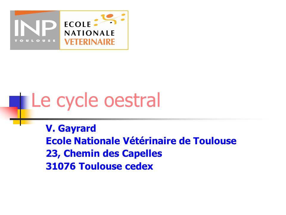 Le cycle oestral V. Gayrard Ecole Nationale Vétérinaire de Toulouse