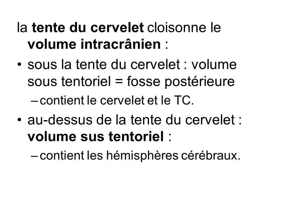 la tente du cervelet cloisonne le volume intracrânien :