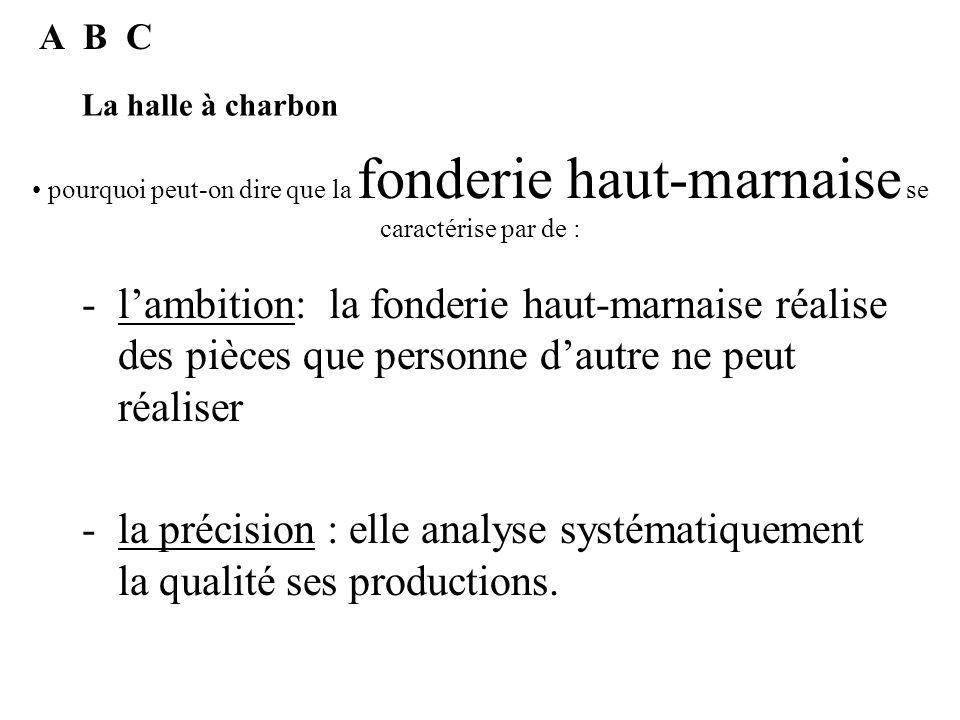 A B C La halle à charbon. pourquoi peut-on dire que la fonderie haut-marnaise se caractérise par de :
