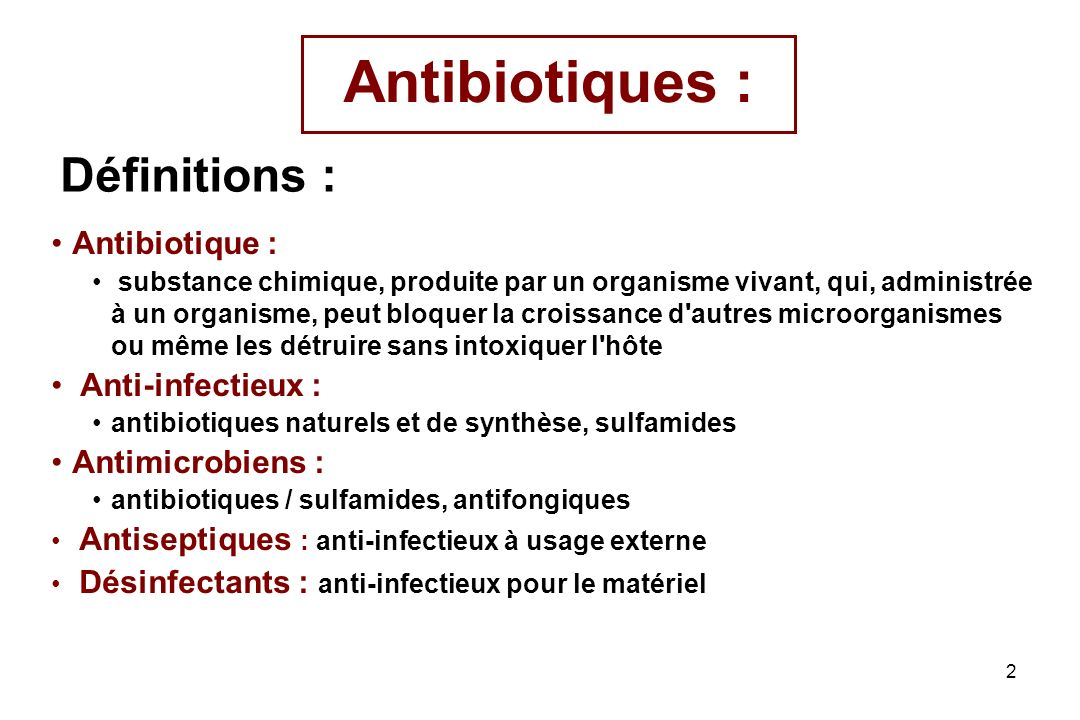 Antibiotiques : Définitions : Antibiotique : Anti-infectieux :