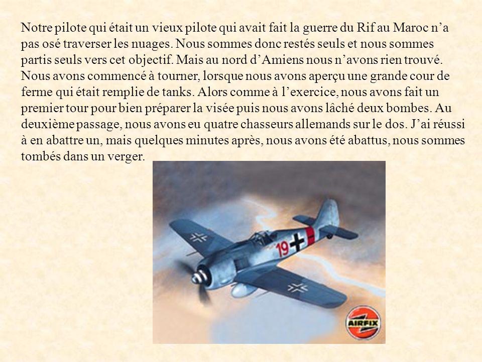 Notre pilote qui était un vieux pilote qui avait fait la guerre du Rif au Maroc n'a pas osé traverser les nuages.