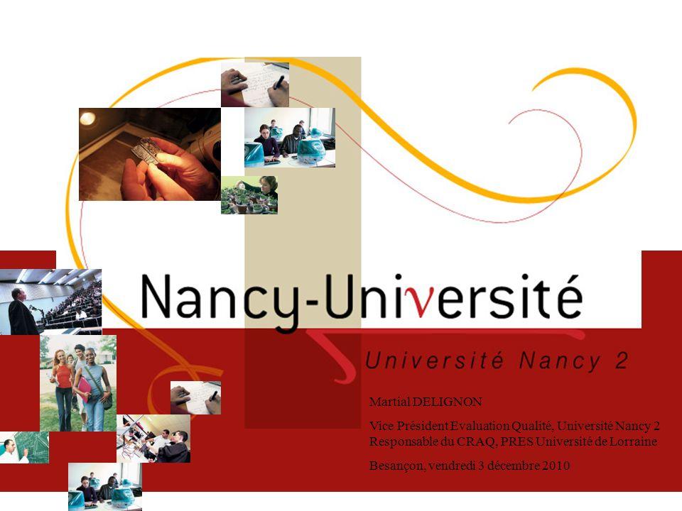 Martial DELIGNON Vice Président Evaluation Qualité, Université Nancy 2 Responsable du CRAQ, PRES Université de Lorraine.
