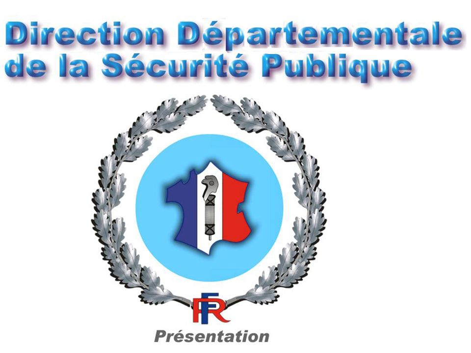 DIRECTION DEPARTEMENTALE DE LA SECURITE PUBLIQUE