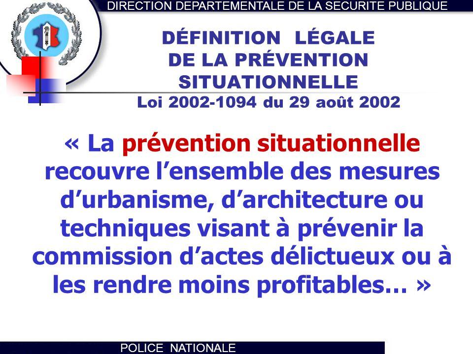 DÉFINITION LÉGALE DE LA PRÉVENTION SITUATIONNELLE Loi 2002-1094 du 29 août 2002
