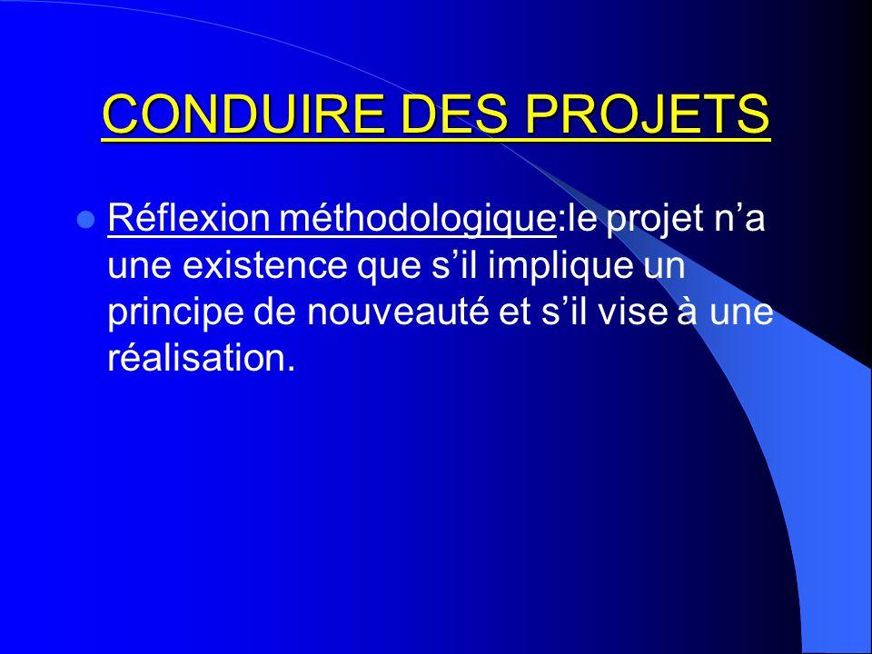 CONDUIRE DES PROJETS Réflexion méthodologique:le projet n'a une existence que s'il implique un principe de nouveauté et s'il vise à une réalisation.
