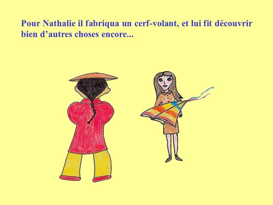Pour Nathalie il fabriqua un cerf-volant, et lui fit découvrir bien d'autres choses encore...
