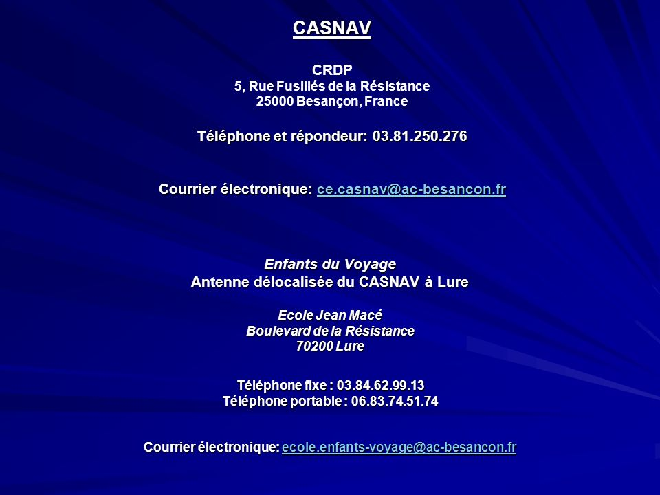 CASNAV CRDP 5, Rue Fusillés de la Résistance 25000 Besançon, France Téléphone et répondeur: 03.81.250.276 Courrier électronique: ce.casnav@ac-besancon.fr