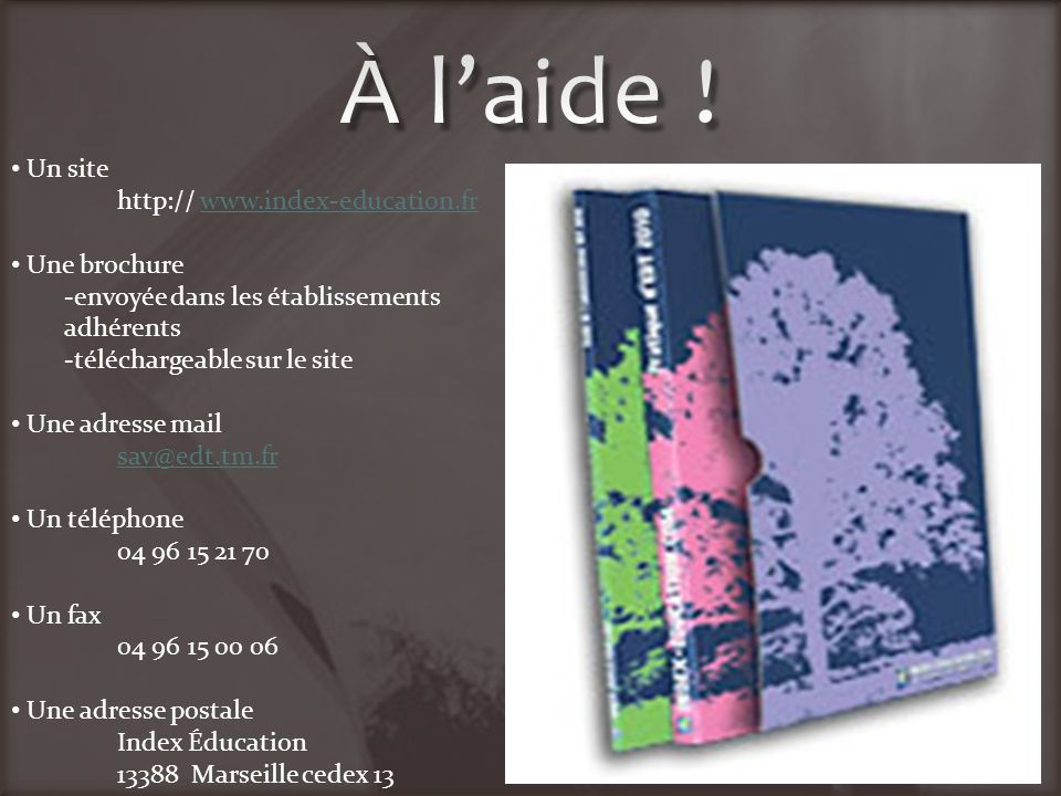 À l'aide ! Un site http:// www.index-education.fr Une brochure