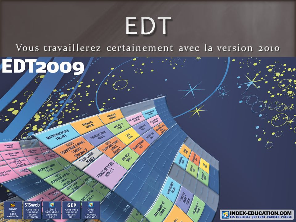 EDT Vous travaillerez certainement avec la version 2010