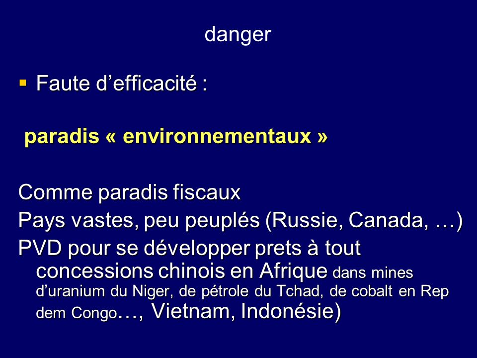 danger Faute d'efficacité : paradis « environnementaux » Comme paradis fiscaux. Pays vastes, peu peuplés (Russie, Canada, …)