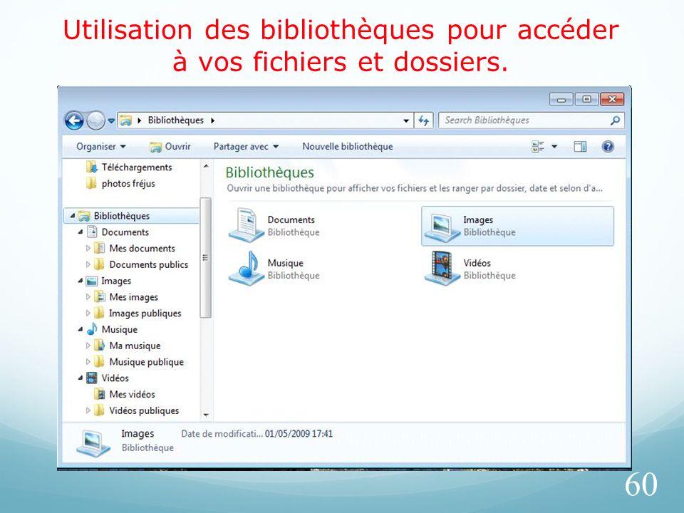 Utilisation des bibliothèques pour accéder à vos fichiers et dossiers.