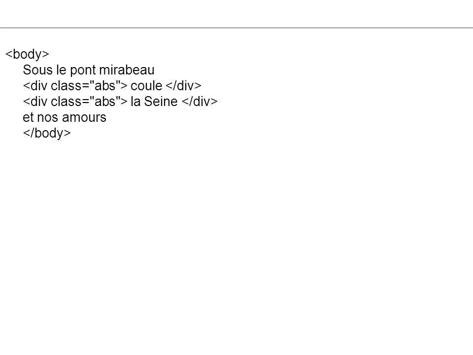 <body> Sous le pont mirabeau <div class= abs > coule </div> <div class= abs > la Seine </div> et nos amours </body>
