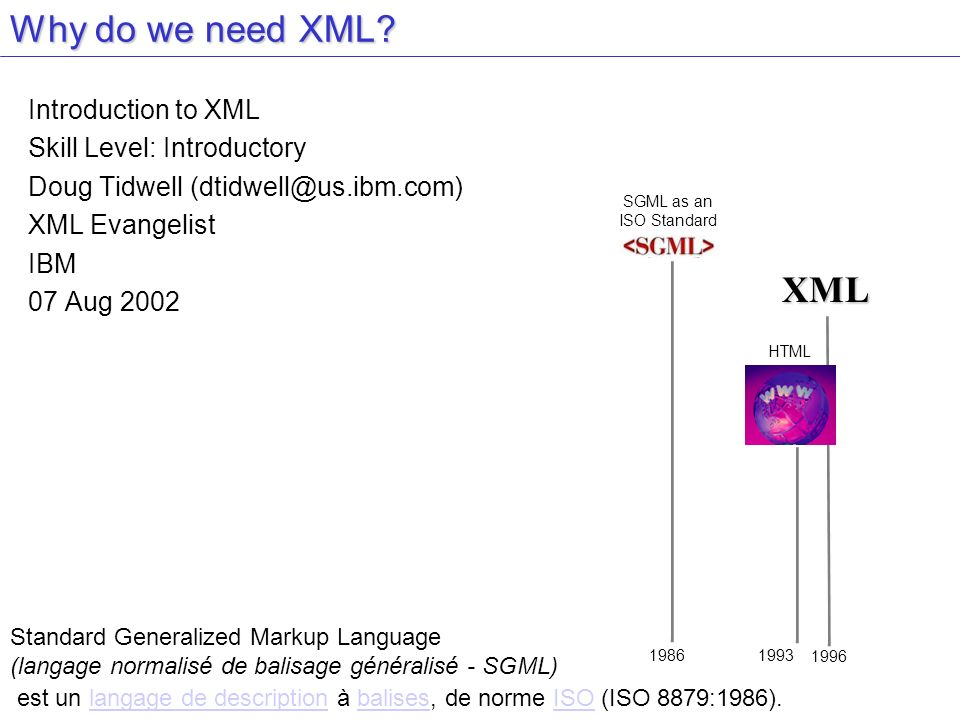 Why do we need XML XML Introduction to XML Skill Level: Introductory