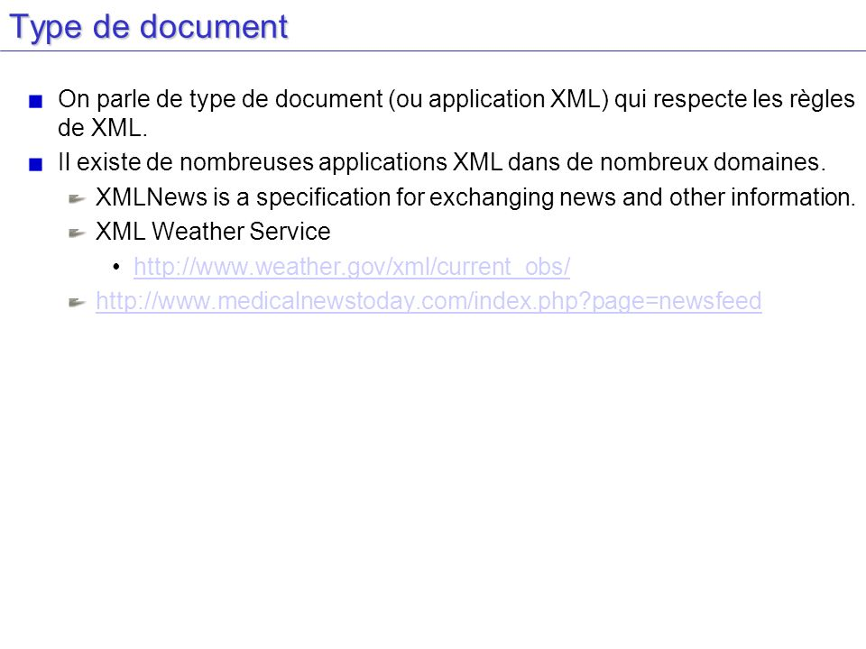 Type de document On parle de type de document (ou application XML) qui respecte les règles de XML.