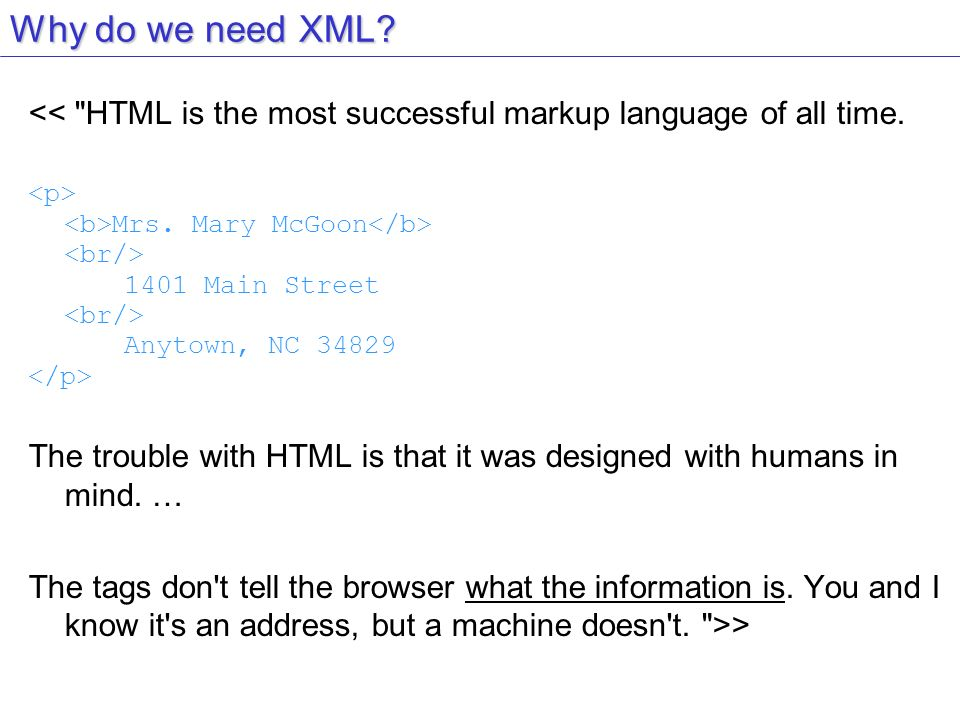 Why do we need XML << HTML is the most successful markup language of all time. <p> <b>Mrs. Mary McGoon</b>