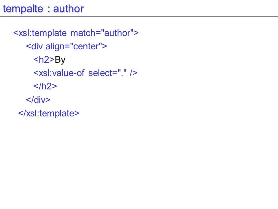 tempalte : author <xsl:template match= author >