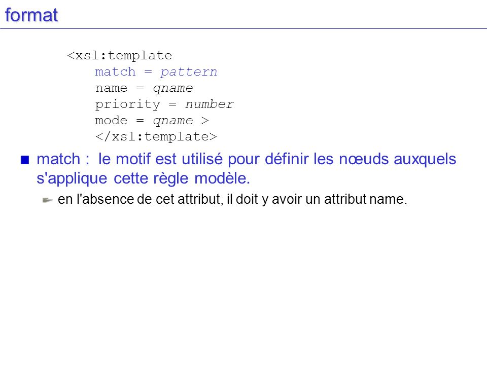 format<xsl:template match = pattern name = qname priority = number mode = qname > </xsl:template>