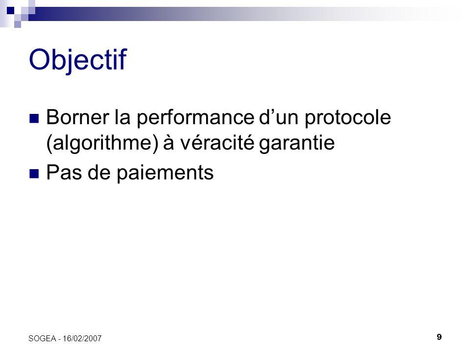 Objectif Borner la performance d'un protocole (algorithme) à véracité garantie.