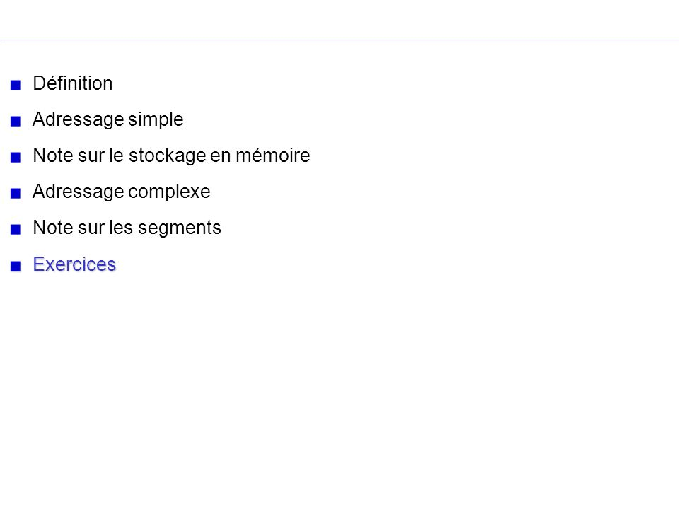 DéfinitionAdressage simple. Note sur le stockage en mémoire. Adressage complexe. Note sur les segments.