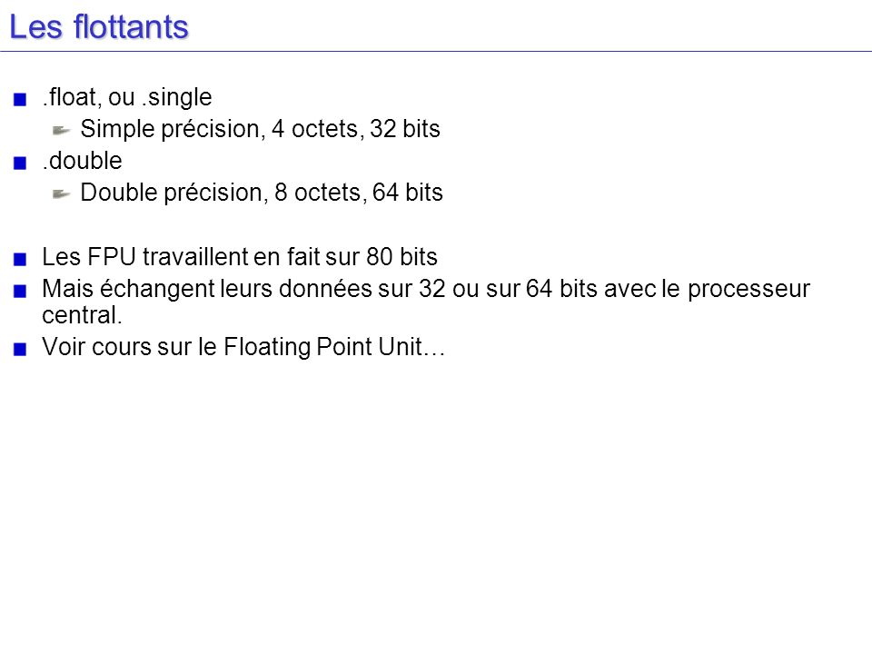Les flottants .float, ou .single Simple précision, 4 octets, 32 bits