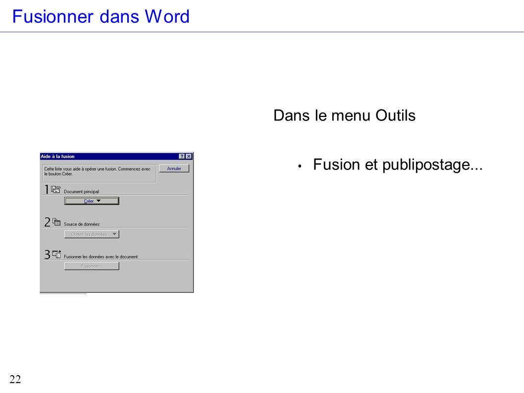 Fusionner dans Word Dans le menu Outils Fusion et publipostage...