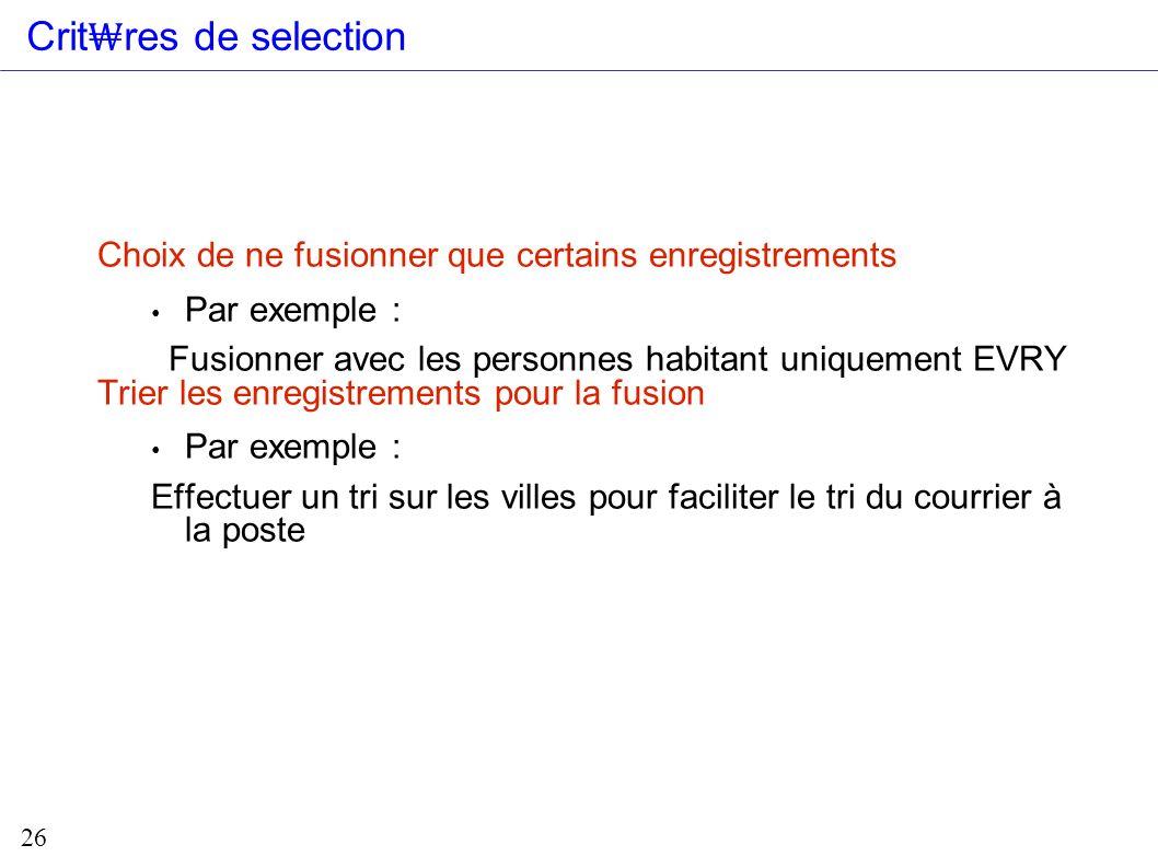 Crit₩res de selection Choix de ne fusionner que certains enregistrements. Par exemple : Fusionner avec les personnes habitant uniquement EVRY.