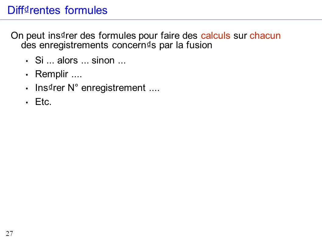 Diff₫rentes formules On peut ins₫rer des formules pour faire des calculs sur chacun des enregistrements concern₫s par la fusion.