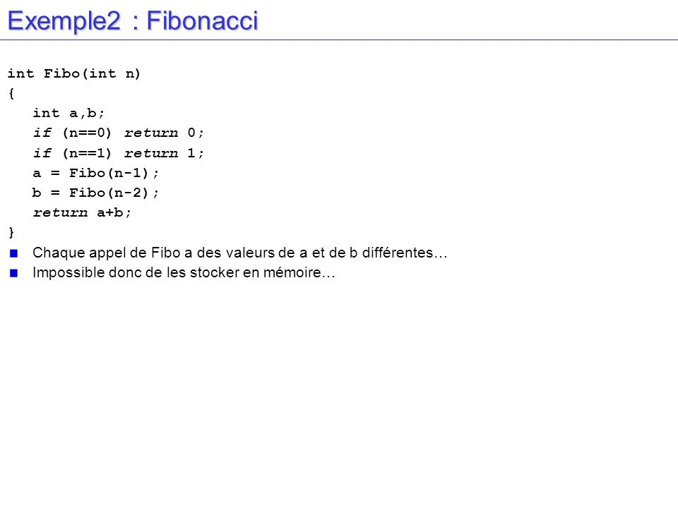 Exemple2 : Fibonacci int Fibo(int n) { int a,b; if (n==0) return 0;