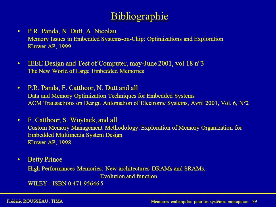 Bibliographie P.R. Panda, N. Dutt, A. Nicolau Memory Issues in Embedded Systems-on-Chip: Optimizations and Exploration Kluwer AP,