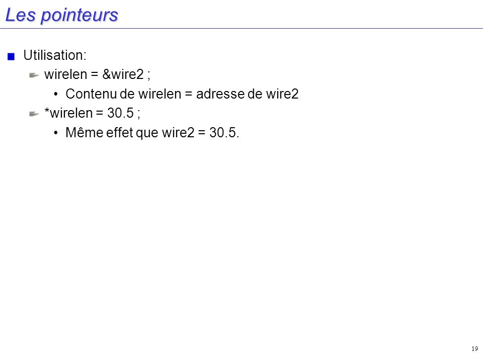 Les pointeurs Utilisation: wirelen = &wire2 ;