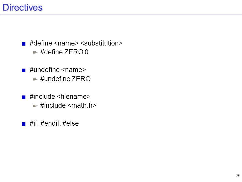 Directives #define <name> <substitution> #define ZERO 0