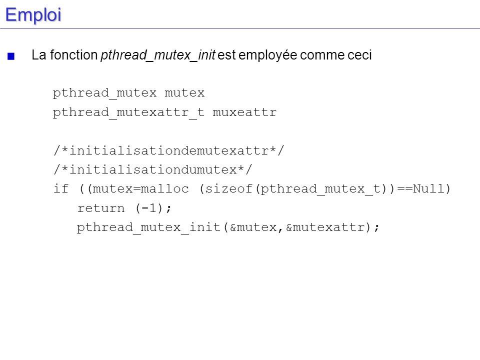 Emploi La fonction pthread_mutex_init est employée comme ceci