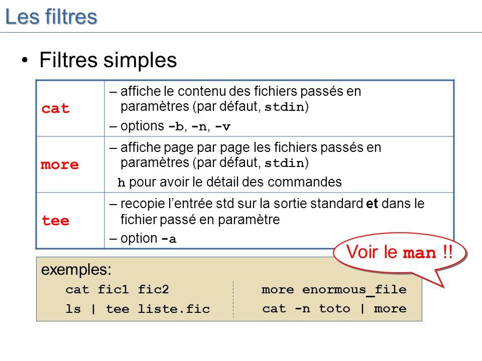 Les filtres Filtres simples Voir le man !! cat more tee exemples:
