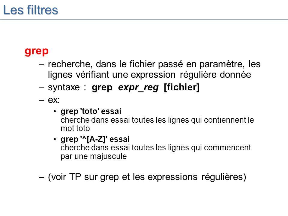 Les filtres grep. recherche, dans le fichier passé en paramètre, les lignes vérifiant une expression régulière donnée.