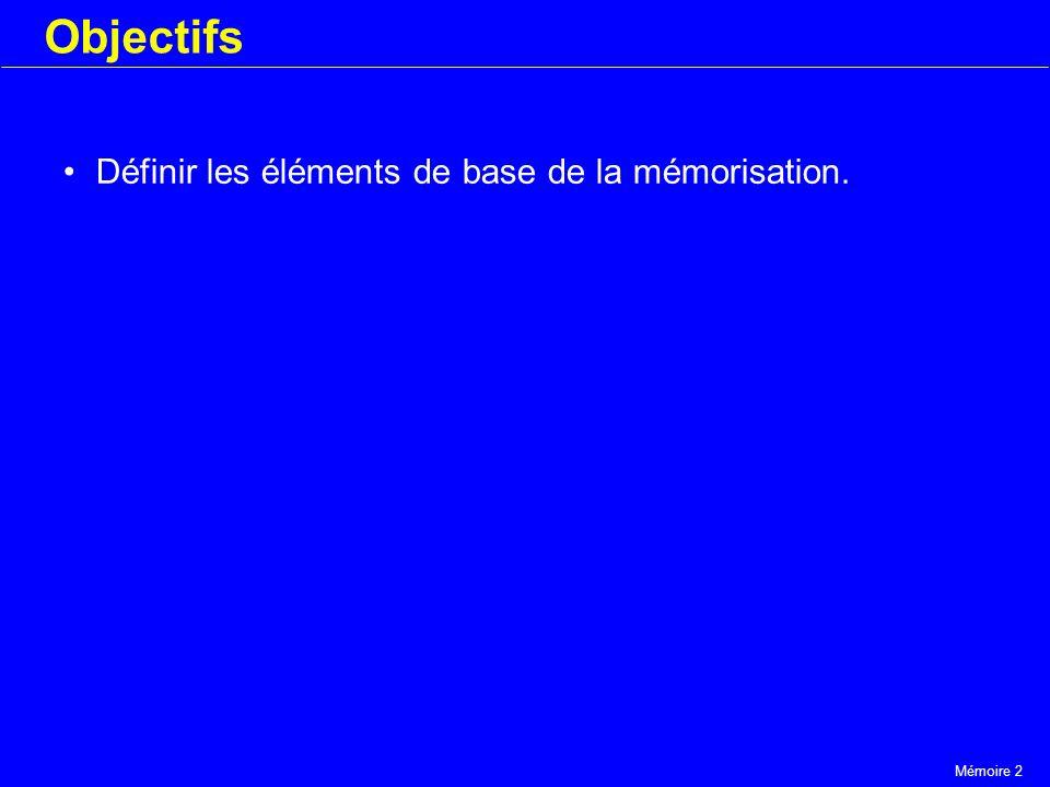 Objectifs Définir les éléments de base de la mémorisation.