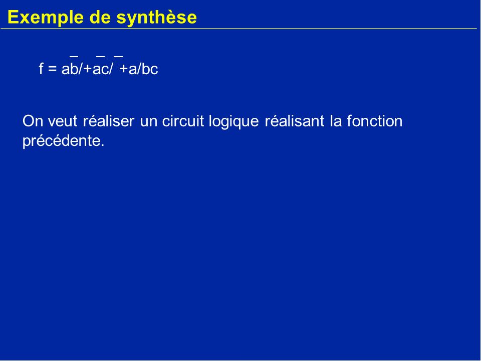 Exemple de synthèse f = ab/+ac/ +a/bc