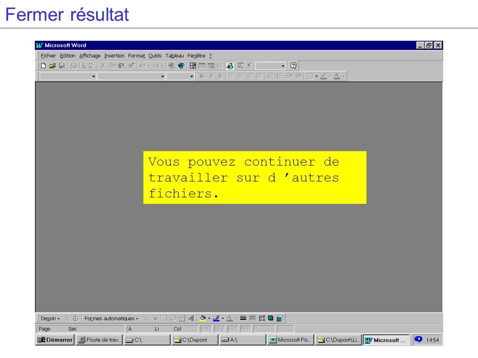 Fermer résultat Vous pouvez continuer de travailler sur d 'autres fichiers.