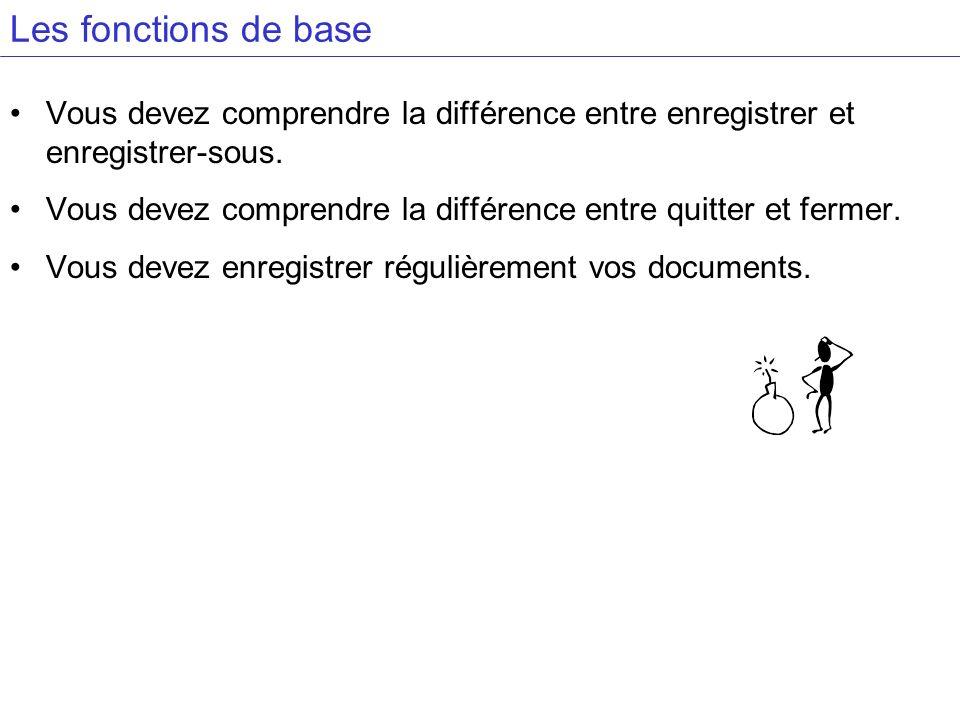 Les fonctions de base Vous devez comprendre la différence entre enregistrer et enregistrer-sous.