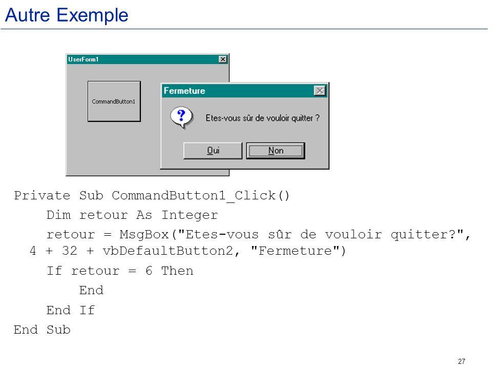 Autre Exemple Private Sub CommandButton1_Click() Dim retour As Integer