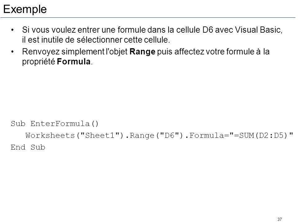 Exemple Si vous voulez entrer une formule dans la cellule D6 avec Visual Basic, il est inutile de sélectionner cette cellule.