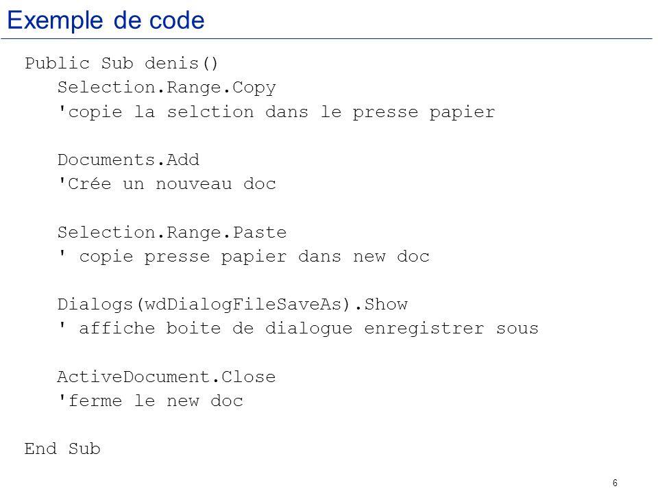 Exemple de code Public Sub denis() Selection.Range.Copy
