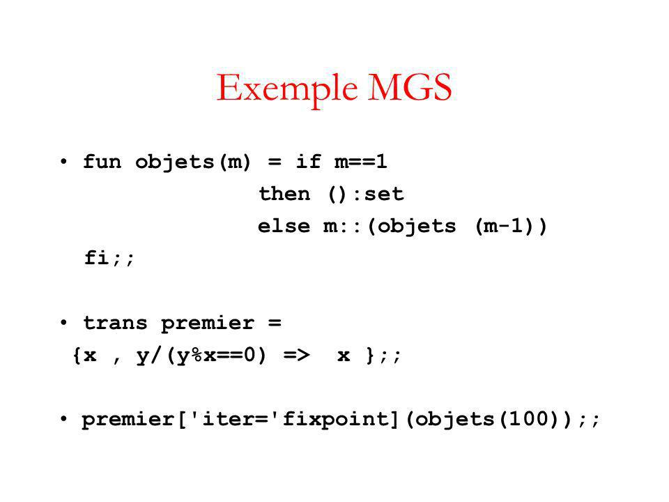 Exemple MGS fun objets(m) = if m==1 then ():set else m::(objets (m-1))