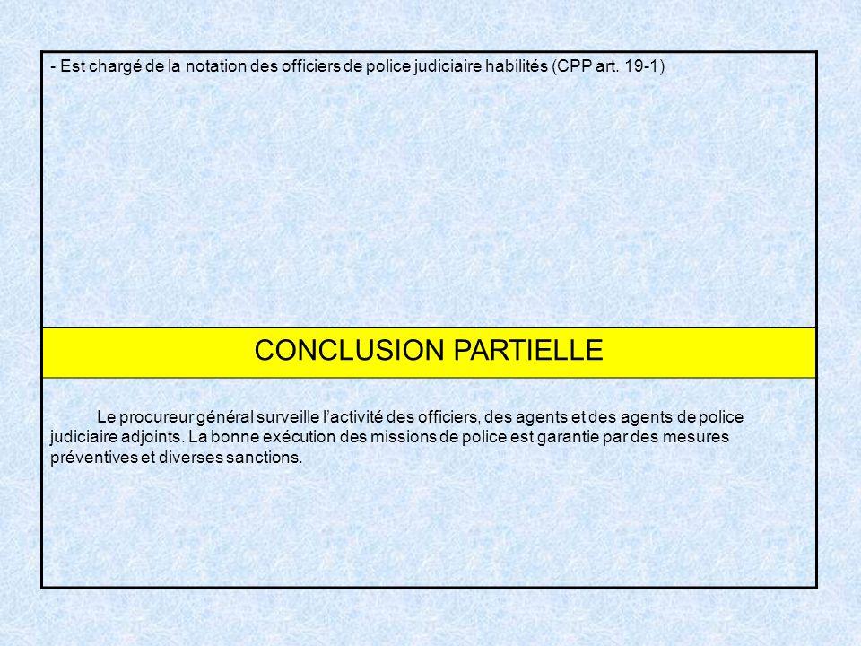 - Est chargé de la notation des officiers de police judiciaire habilités (CPP art. 19-1)