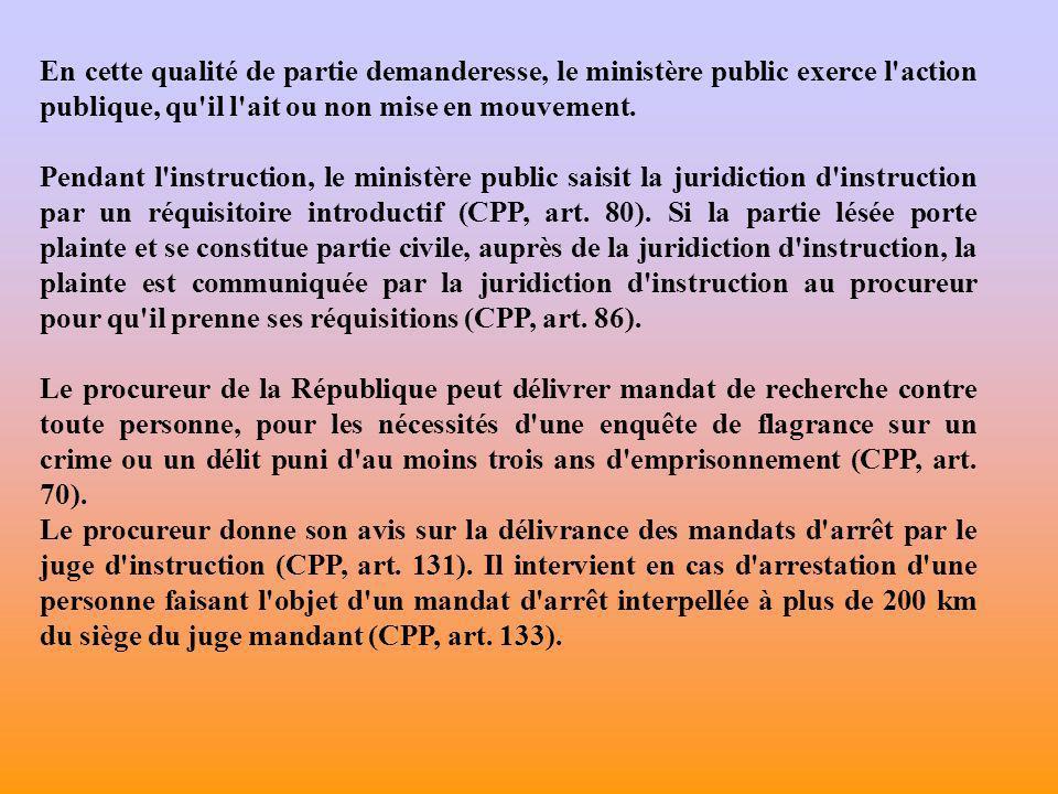 En cette qualité de partie demanderesse, le ministère public exerce l action publique, qu il l ait ou non mise en mouvement.