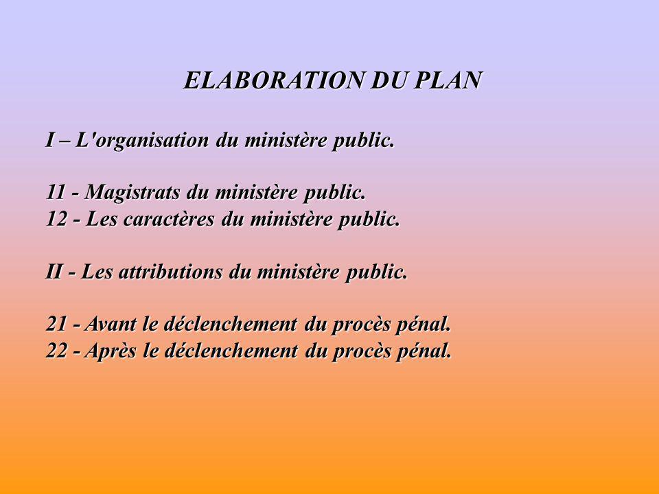 ELABORATION DU PLAN I – L organisation du ministère public.