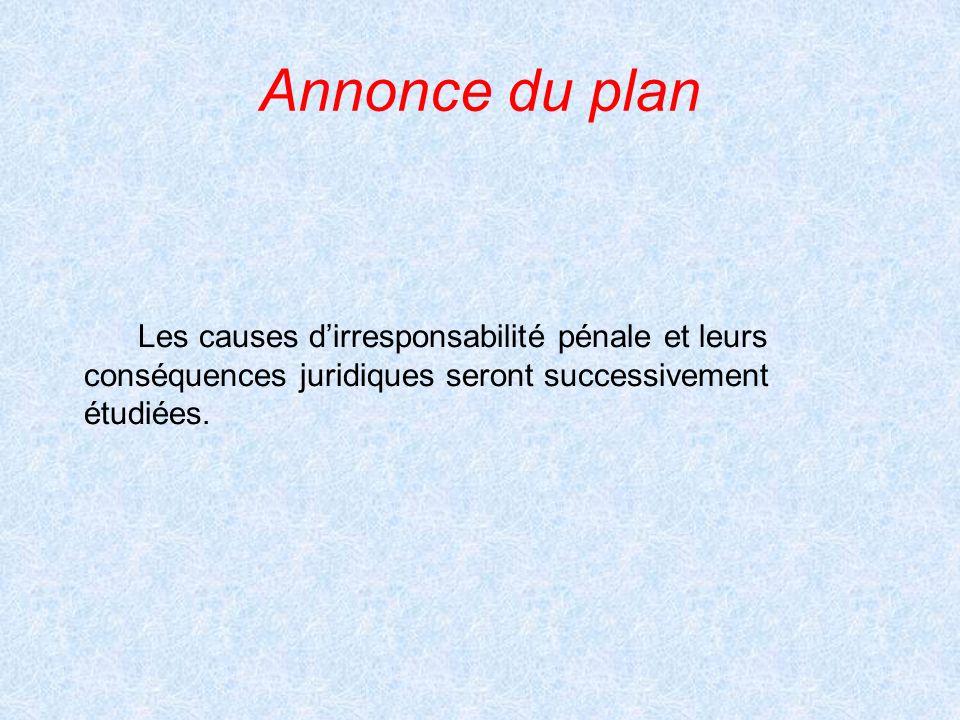 Annonce du plan Les causes d'irresponsabilité pénale et leurs