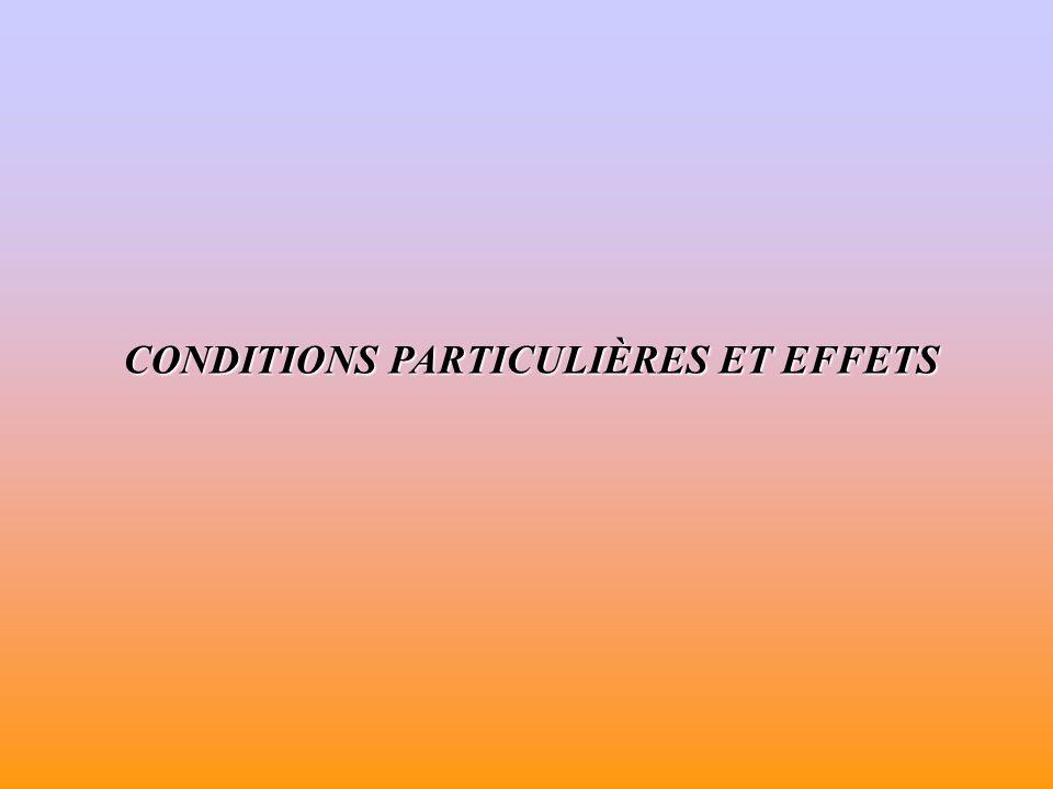CONDITIONS PARTICULIÈRES ET EFFETS